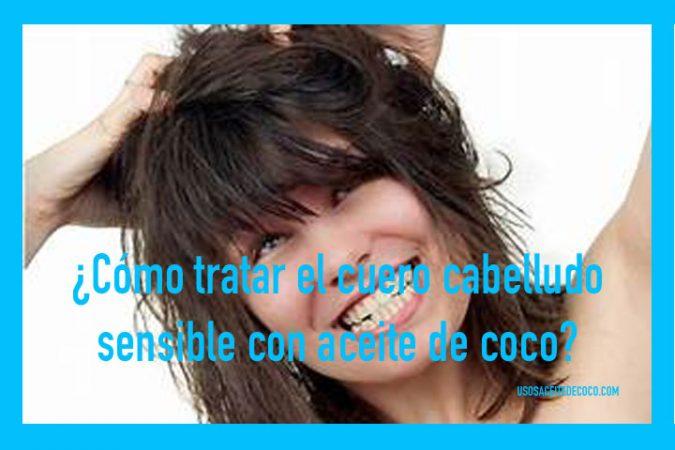 el aceite de coco como TRATAMIENTO PARA el CUERO CABELLUDO SENSIBLE