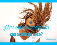 ¿Sabes combatir el pelo encrestado o con frizz con aceite de coco?