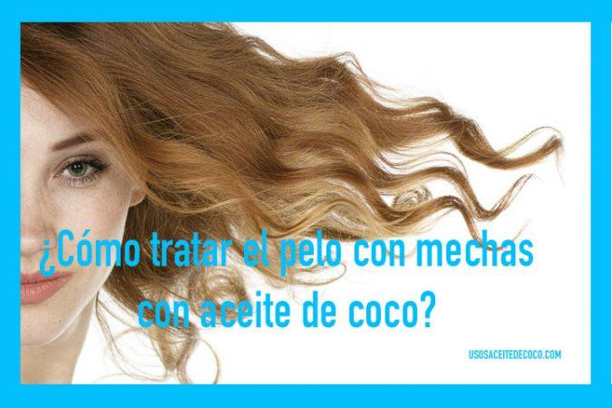 Cómo tratar el pelo teñido o con mechas CON ACEITE DE COCO
